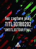fox capture plan<br />TITLED180202 〜UИTITL?D TOUR FINAL〜