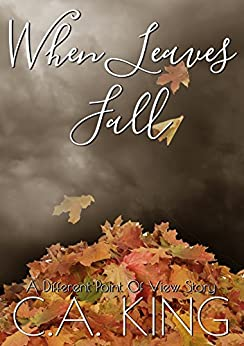 When Leaves Fall (A Different Point of View Story Book 1) by [King, C.A.]
