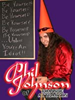 Be Yourself...Unless You're An Idiot by Phil Johnson