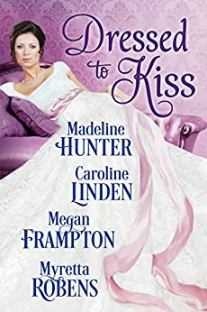 Dressed to Kiss by [Hunter, Madeline, Linden, Caroline, Frampton, Megan, Robens, Myretta]