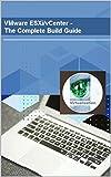VMware ESXi/vCenter - The Complete Build Guide (English Edition)