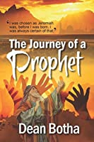 The Journey of a Prophet: I was chosen as Jeremiah was, before I was born. I was always certain of that.