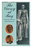 Viceroy at Bay: Lord Linlithgow in India, 1936-43