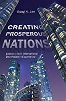 Creating Prosperous Nations: Lessons from International Development Experience