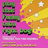 Play That Funky Tuba Rightboy!