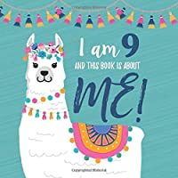 I Am 9 and This Book is About Me!: Prompted Journal for Nine Year Old Girls with a LLama Theme Cover