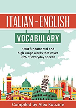 Italian - English Vocabulary: 5,300 fundamental and high usage words that cover 96% of everyday speech by [Kouzine, Alex]