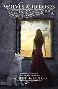 Wolves And Roses (Fairy Tales of the Magicorum Book 1) by [Bauer, Christina]