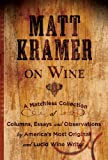 Matt Kramer On Wine: A Matchless Collection of Columns, Essays, and Observations by America's Most Original and Lucid Wine Wri..
