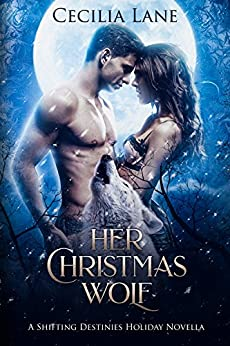 Her Christmas Wolf: A Shifting Destinies Holiday Novella by [Lane, Cecilia]