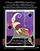 "A Treasury of Rare Vintage Vogue Covers from the Art Deco & Belle Époque Era, High-Quality Pictures of Glamorous Living & Iconic Costumes: A Decorating Gift, Wall Art Prints Ready to Frame for Chic Home Décor: 8""x10"""