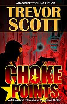 Choke Points (A Jake Adams International Espionage Thriller Series Book 17) by [Scott, Trevor]