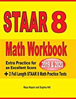 STAAR Grade 8 Math Workbook  2019 & 2020: Extra Practice for an Excellent Score +  2 Full Length STAAR GRADE 8 Math Practice Tests