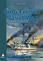 The Sino-French Naval War 1884-1885 (Maritime Series)