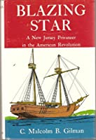 """""""Blazing Star"""": New Jersey Privateer in the American Revolution"""