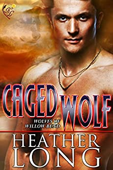 Caged Wolf: Wolves of Willow Bend by [Long, Heather]