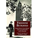 Freedom Betrayed: Herbert Hoover's Secret History of the Second World War and Its Aftermath (Hoover Institution Press Publica