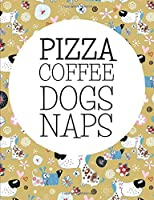 Pizza Coffee Naps Dogs: Cute Gifts For People Who Love Dogs -- Adorable Paperback Journal