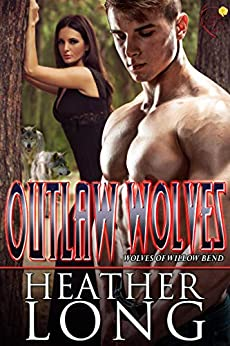 Outlaw Wolves (Wolves of Willow Bend Book 13) by [Long, Heather]