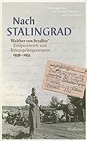 Nach Stalingrad: Walther von Seydlitz` Feldpostbriefe und Kriegsgefangenenpost 1939-1955