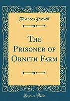 The Prisoner of Ornith Farm (Classic Reprint)