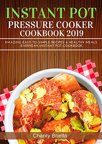 Instant Pot Pressure Cooker Cookbook 2019: Amazing Easy-to-Simple Recipes & Healthy Meals Everyday Instant Pot Cookbook (English Edition)