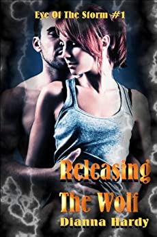Releasing The Wolf (Eye Of The Storm Book 1) by [Hardy, Dianna]