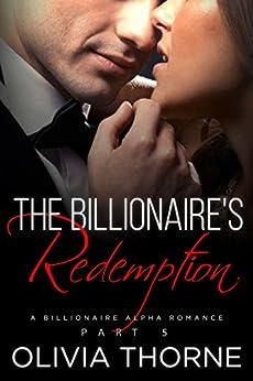The Billionaire's Redemption (The Billionaire's Kiss, Book Five): (A Billionaire Alpha Romance) by [Thorne, Olivia]