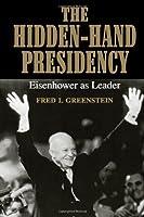 The Hidden-Hand Presidency: Eisenhower As Leader