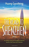 The Road to Shenzhen: An Ambitious Young Man's Struggle to Achieve His Ideal Life in the Chinese City of Shenzhen