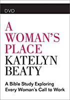 A Woman's Place: A Bible Study Exploring Every Woman's Call to Work [DVD]