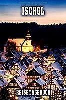 Ischgl Reisetagebuch: Winterurlaub in Ischgl. Ideal fuer Skiurlaub, Winterurlaub oder Schneeurlaub.  Mit vorgefertigten Seiten und freien Seiten fuer  Reiseerinnerungen. Eignet sich als Geschenk, Notizbuch oder als Abschiedsgeschenk