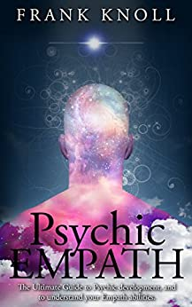 Psychic Empath: The Ultimate Guide to Psychic development, and to understand your Empath abilities.: Psychic Empath: Increase in understanding of Psychic ... (Empath and Meditation Book 1) by [Knoll, Frank]