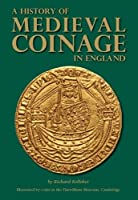 A History of Medieval Coinage: 1066-1485