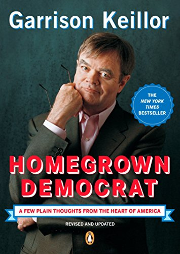 Download Homegrown Democrat: A Few Plain Thoughts from the Heart of America 0143037684