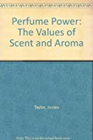 Perfume Power: The Values of Scent and Aroma
