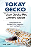 Tokay Gecko Owners Guide. Tokay Gecko care, diet, health, behavior, interacting and costs. Tokay Gecko care. (English Edition)