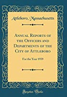Annual Reports of the Officers and Departments of the City of Attleboro: For the Year 1939 (Classic Reprint)
