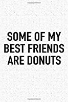 Some Of My Best Friends Are Donuts: A 6x9 Inch Matte Softcover Journal Notebook With 120 Blank Lined Pages And A Funny Foodie Cover Slogan