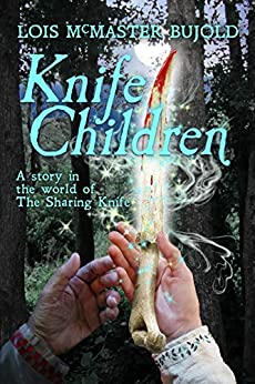 Knife Children (The Sharing Knife series) by [Bujold, Lois McMaster]
