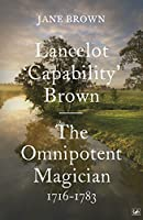 Lancelot 'Capability' Brown: The Omnipotent Magician, 1716-1783 by Jane Brown(2012-04-09)