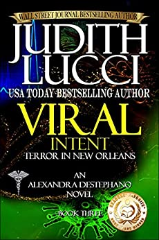 Viral Intent: Terror in New Orleans (Alexandra Destephano Book 3) by [Lucci, Judith]