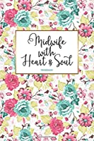 Midwife with Heart & Soul Notebook: 120 blank pages with helpful dot grid | As a loving gift idea for obstetricians | Soft Cover | Cover design: Romantic flowers