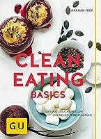 Clean Eating Basics: Der natuerliche Weg fuer ein neues Lebensgefuehl