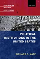 Political Institutions in the United States (Comparative Political Institutions)