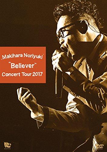 "Makihara Noriyuki Concert Tour 2017""Believer""[DVD]"