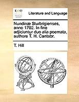 Nundinæ Sturbrigienses, Anno 1702. in Fine Adjiciuntur Duo Alia Poemata, Authore T. H. Cantabr.