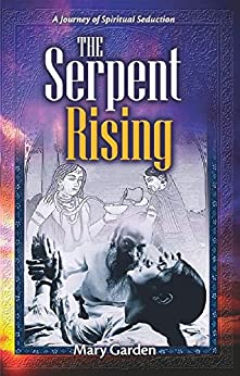 The Serpent Rising: A journey of spiritual seduction by [Garden, Mary]