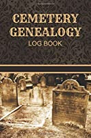 Cemetery Genealogy Log Book: Cemetery Research and Grave Marker Log