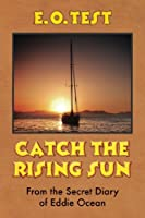 Catch the Rising Sun: From the Secret Diary of Eddie Ocean